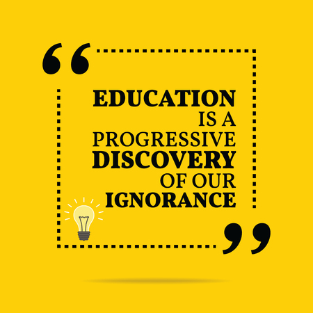 progressive: Inspirational motivational quote. Education is a progressive discovery of our ignorance. Simple trendy design.