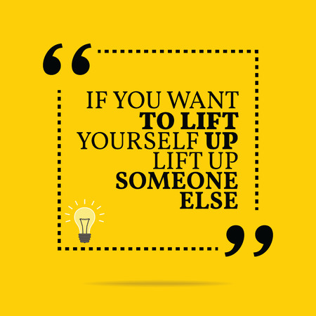 someone: Inspirational motivational quote. If you want to lift yourself up lift up someone else. Simple trendy design.