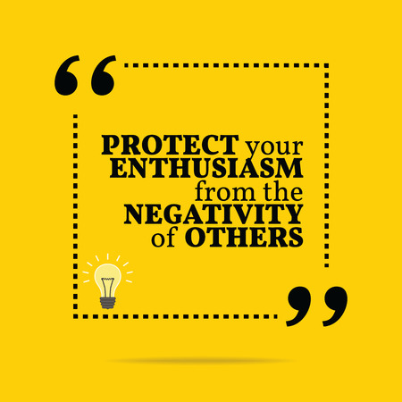 Inspirational motivational quote. Protect your enthusiasm from the negativity of others. Simple trendy design.