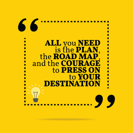 Inspirational motivational quote. All you need is the plan, the road map, and the courage to press on to your destination. Simple trendy design. 矢量图像
