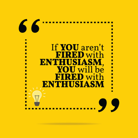 motivation: Inspirational motivational quote. If you arent fired with enthusiasm, you will be fired with enthusiasm. Simple trendy design.