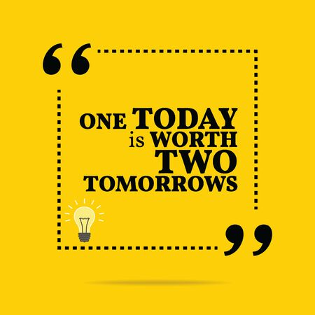 motivation icon: Inspirational motivational quote. One today is worth two tomorrows. Simple trendy design.