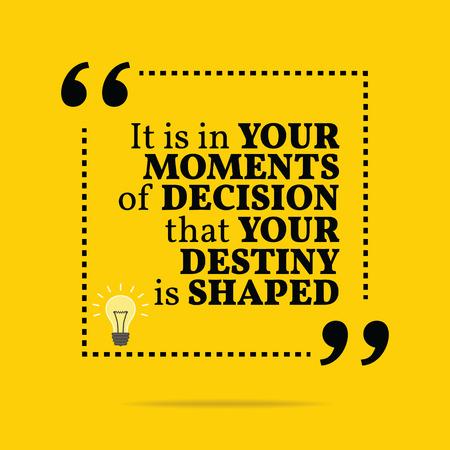 Inspirerend motieven citaat. Het is in uw momenten van beslissing die je lot wordt gevormd. Eenvoudig trendy design.