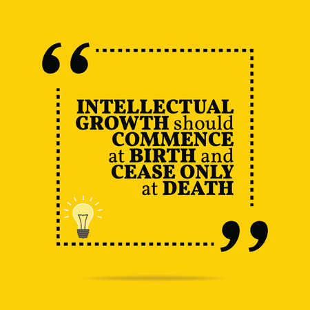 should: Inspirational motivational quote. Intellectual growth should commence at birth and cease only at death. Simple trendy design. Illustration