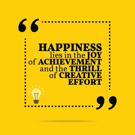 thrill: Inspirational motivational quote. Happiness lies in the joy of achievement and the thrill of creative effort. Simple trendy design.