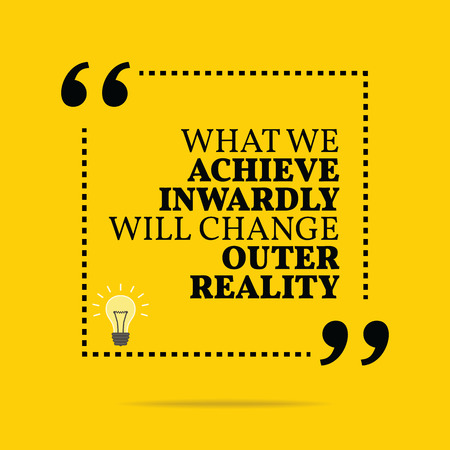 inwardly: Inspirational motivational quote. What we achieve inwardly will change outer reality. Simple trendy design. Illustration