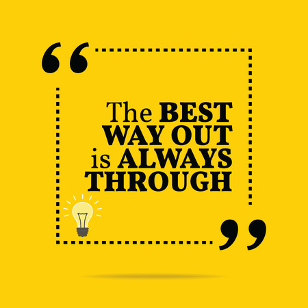 best way: Inspirational motivational quote. The best way out is always through. Simple trendy design.