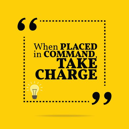 Inspirational motivational quote. When placed in command, take charge. Simple trendy design.
