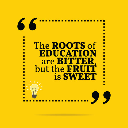motivation: Inspirational motivational quote. The roots of education are bitter, but the fruit is sweet. Simple trendy design.