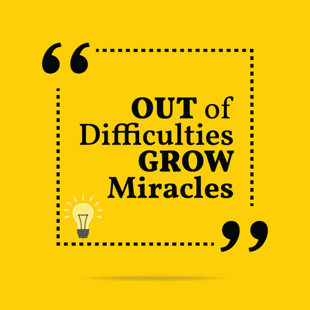 difficulties: Inspirational motivational quote. Out of difficulties grow miracles. Simple trendy design.
