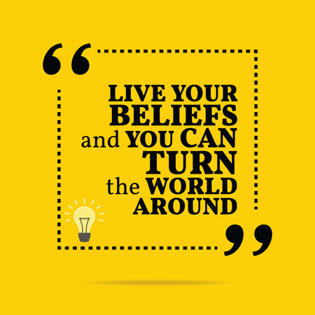 beliefs: Inspirational motivational quote. Live your beliefs and you can turn the world around. Simple trendy design. Illustration