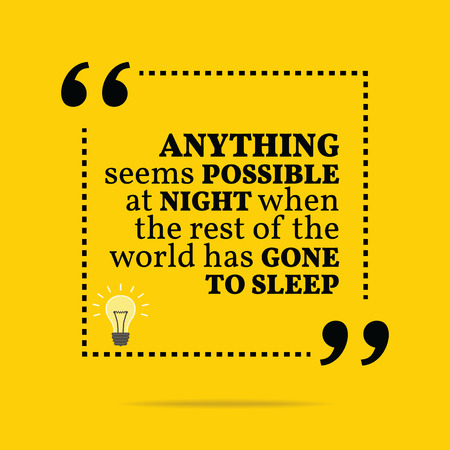 anything: Inspirational motivational quote. Anything seems possible at night when the rest of the world has gone to sleep. Simple trendy design. Illustration