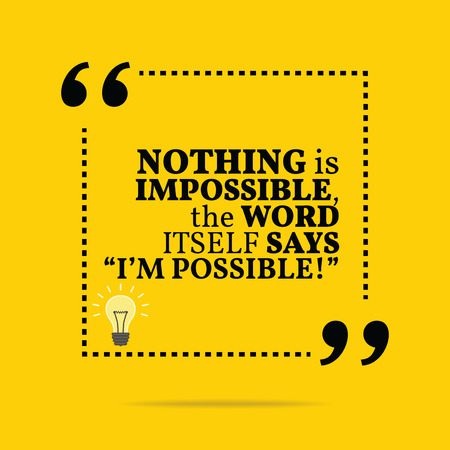 inspiration: Inspirational motivational quote. Nothing is impossible, the word itself says Im possible! Simple trendy design.