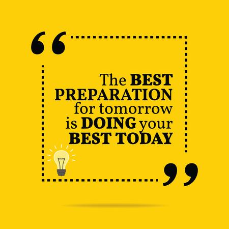 心に強く訴える動機引用。明日のための最良の準備は今日あなたの最善を尽くしてください。シンプルなお洒落なデザイン。