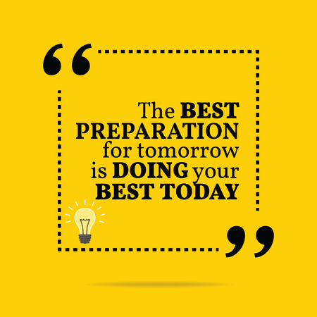 Inspirational motivational quote. The best preparation for tomorrow is doing your best today. Simple trendy design.