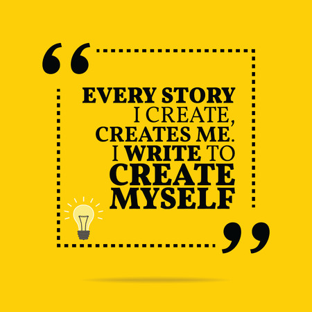 story: Inspirational motivational quote. Every story I create, creates me. I write to create myself. Simple trendy design. Illustration