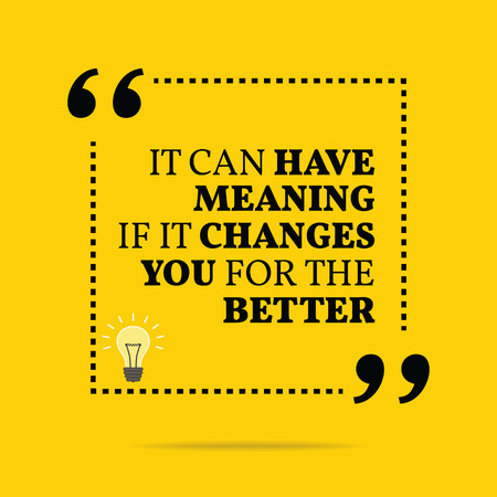 better: Inspirational motivational quote. It can have meaning if it changes you for the better. Simple trendy design.