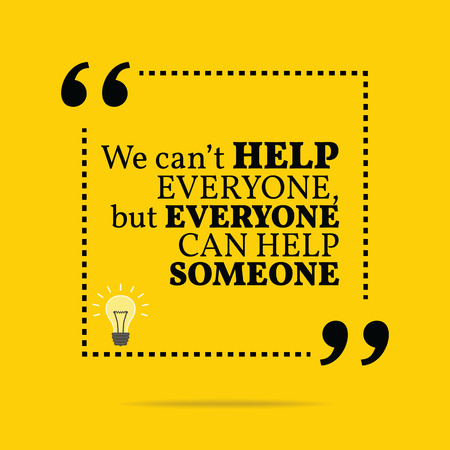 Inspirational motivational quote. We cant help everyone, but everyone can help someone. Simple trendy design.