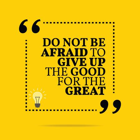 Citation de motivation inspirée. Ne pas avoir peur de donner le bon pour le grand. Design branché simple. Banque d'images - 43380767