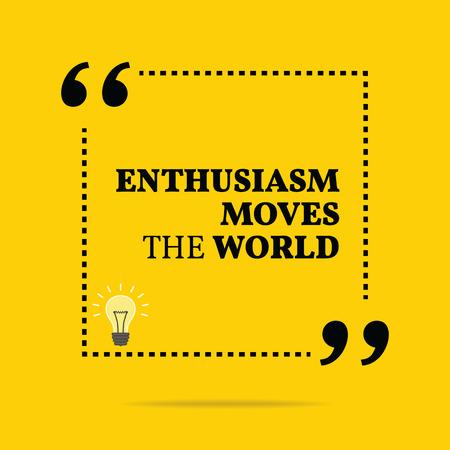 Cita de motivación inspirada. El entusiasmo mueve el mundo. Diseño de moda simple.