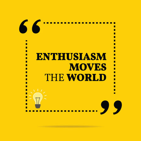 enthusiasm: Inspirational motivational quote. Enthusiasm moves the world. Simple trendy design.