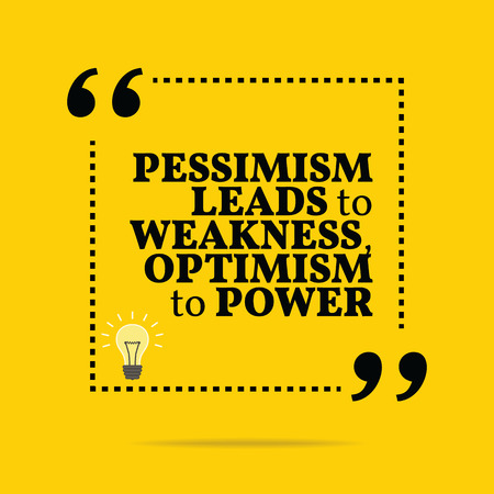 optimism: Inspirational motivational quote. Pessimism leads to weakness, optimism to power. Simple trendy design.