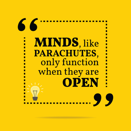 inspirational background: Inspirational motivational quote. Minds, like parachutes, only function when they are open. Simple trendy design.