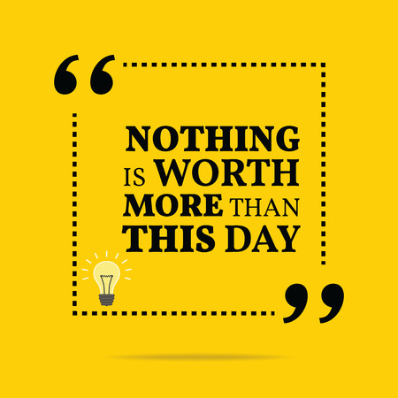 nothing: Inspirational motivational quote. Nothing is worth more than this day. Simple trendy design.
