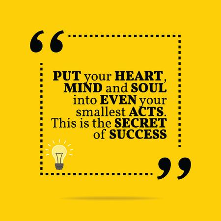 mente: Cita de motivación inspirada. Pon tu corazón, mente y alma en incluso sus actos más pequeños. Este es el secreto del éxito. Diseño de moda simple. Vectores