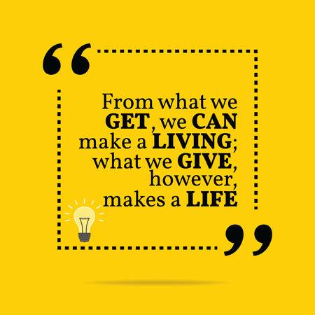 to make: Inspirational motivational quote. From what we get, we can make a living; what we give, however, makes a life. Simple trendy design.