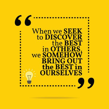 discover: Inspirational motivational quote. When we seek to discover the best in others, we somehow bring out the best in ourselves. Simple trendy design.