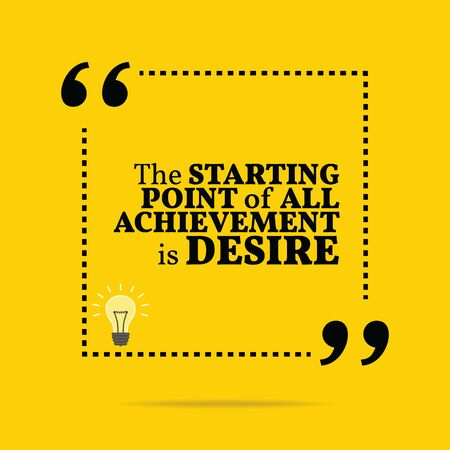 the desire: Inspirational motivational quote. The starting point of all achievement is desire. Simple trendy design.