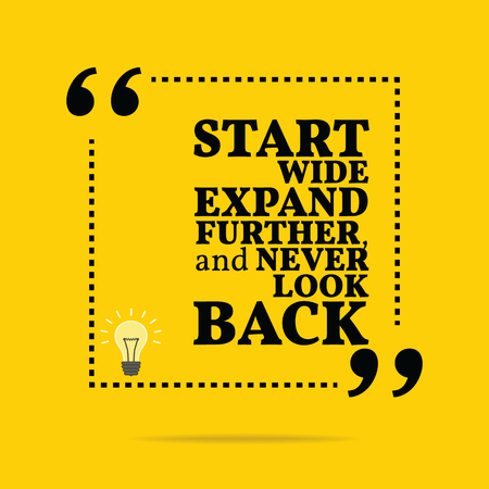 expand: Inspirational motivational quote. Start wide expand further, and never look back. Simple trendy design.