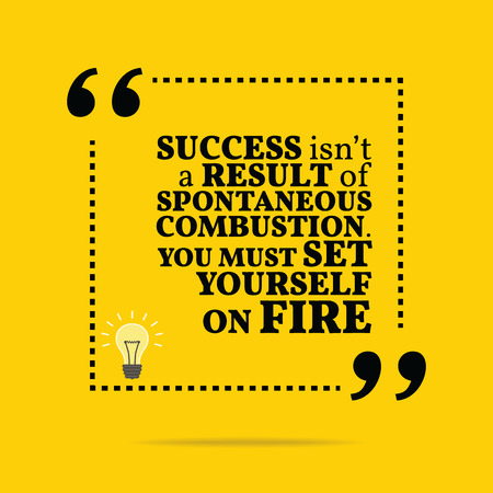 inspiracion: Cita de motivaci�n inspirada. El �xito no es resultado de una combusti�n espont�nea. Usted debe fijarse en el fuego. Dise�o de moda simple.