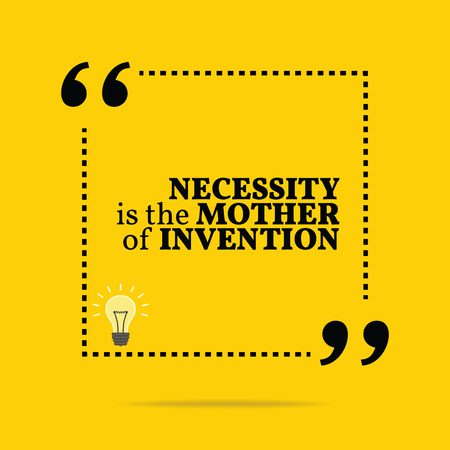 necessity: Inspirational motivational quote. Necessity is the mother of invention. Simple trendy design.
