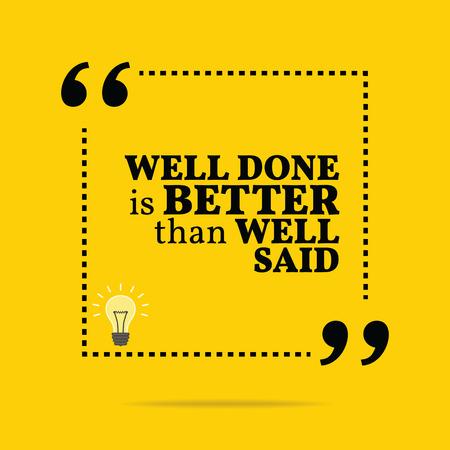 Inspirerend motieven citaat. Goed gedaan is beter dan goed gezegd. Eenvoudig trendy design.
