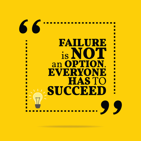 everyone: Inspirational motivational quote. Failure is not an option. Everyone has to succeed. Simple trendy design. Illustration