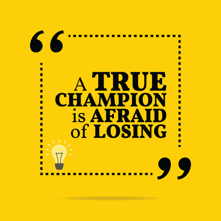 losing: Inspirational motivational quote. A true champion is afraid of losing. Simple trendy design. Illustration