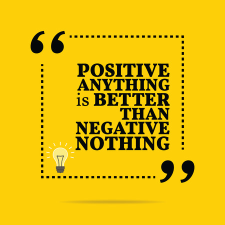 nothing: Inspirational motivational quote. Positive anything is better than negative nothing. Simple trendy design.