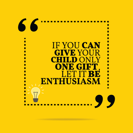 motivation icon: Inspirational motivational quote. If you can give your child only one gift, let it be enthusiasm. Simple trendy design. Illustration