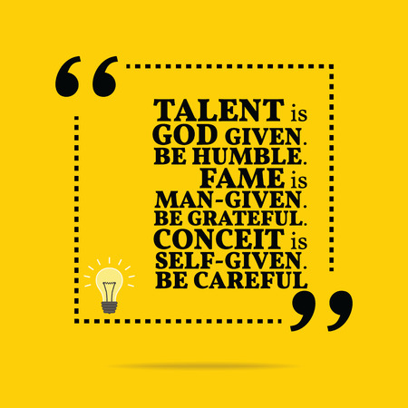 grateful: Inspirational motivational quote. Talent is God given. Be humble. Fame is man-given.Be grateful. Conceit is self-given. Be careful. Simple trendy design. Illustration