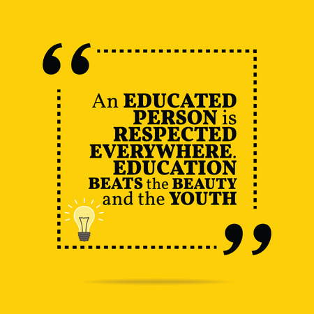 respected: Inspirational motivational quote. An educated person is respected everywhere. Education beats the beauty and the youth. Simple trendy design.