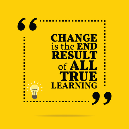 Inspirational motivational quote. Change is the end result of all true learning. Simple trendy design.
