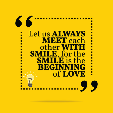 beginning: Inspirational motivational quote. Let us always meet each other with smile, for the smile is the beginning of love. Simple trendy design. Illustration