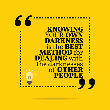 knowing: Inspirational motivational quote. Knowing your own darkness is the best method for dealing with the darknesses of other people. Simple trendy design. Illustration