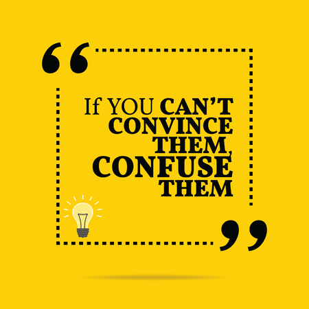 cant: Inspirational motivational quote. If you cant convince them, confuse them. Simple trendy design. Illustration