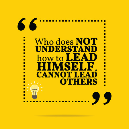 understand: Inspirational motivational quote. Who does not understand how to lead himself, cannot lead others. Simple trendy design.