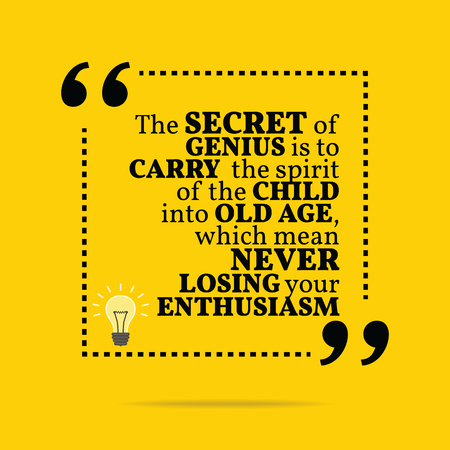 spirit: Inspirational motivational quote. The secret of genius is to carry the spirit of the child into old age, which mean never losing your enthusiasm. Simple trendy design.