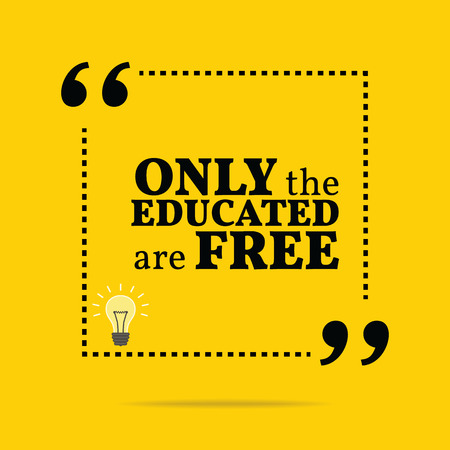 educated: Inspirational motivational quote. Only the educated are free. Simple trendy design.