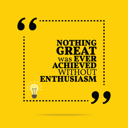 achieved: Inspirational motivational quote. Nothing great was ever achieved without enthusiasm. Simple trendy design. Illustration